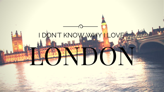 I Dont Know Why I Love London