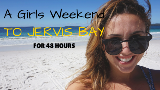 A Girls Weekend – Jervis Bay For 48 Hours (Vblog)