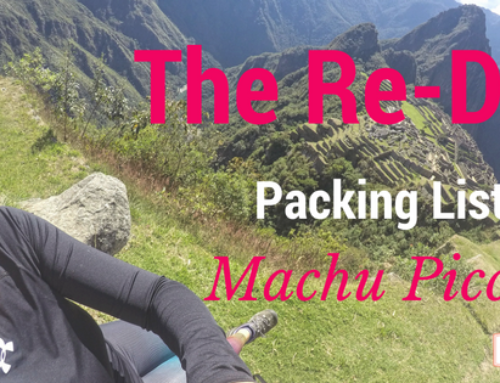 The Re-Do Packing List for Machu Picchu
